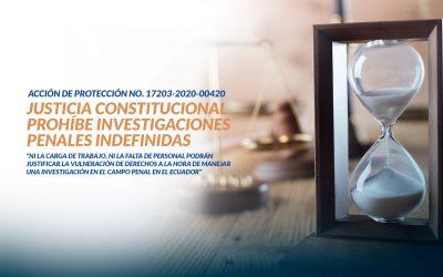 Justicia Constitucional prohíbe investigaciones penales indefinidas